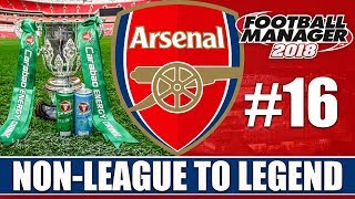 Non-League to Legend FM18 | ARSENAL | Part 16 | CARABAO CUP FINAL | Football Manager 2018