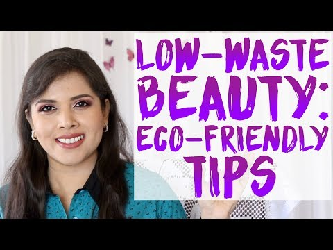 LOW-WASTE BEAUTY: HOW TO REDUCE MAKEUP AND SKINCARE WASTE