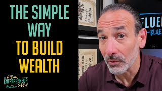 TAE 004   The Simple Way to Build Wealth