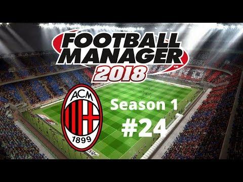 Let's Play Football Manager 2018 - AC Milan - Season One Episode Twenty-Four