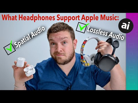 Apple Music: WHICH Headphones & Earbuds Support Spatial Audio & Lossless Audio!?