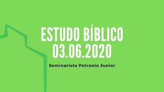 Estudo Bíblico 03.06.2020   Sem. Petronio Junior