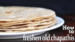 How to freshen old chapathis