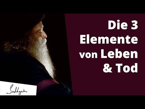 Die 3 Elemente von Leben & Tod   Sadhguru