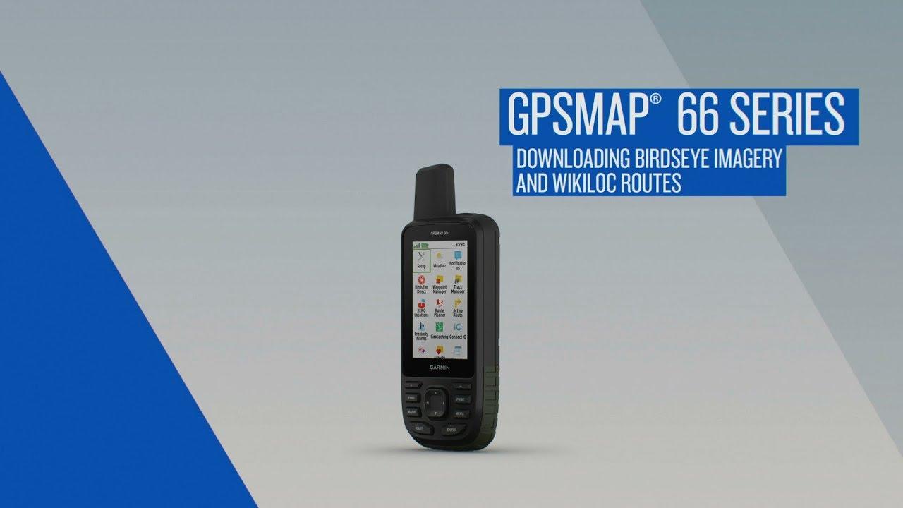 Garmin GPSMAP 66 Series: Downloading BirdsEye Imagery and Wikiloc Routes