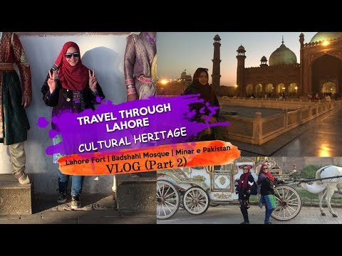 Travel Through Lahore | Cultural Heritage (VLOG Part 2)