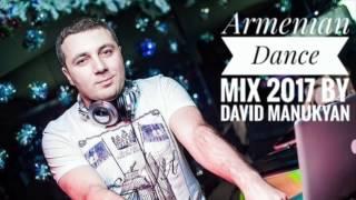 ARMENIAN DANCE MIX 2017 BY DAVID MANUKYAN