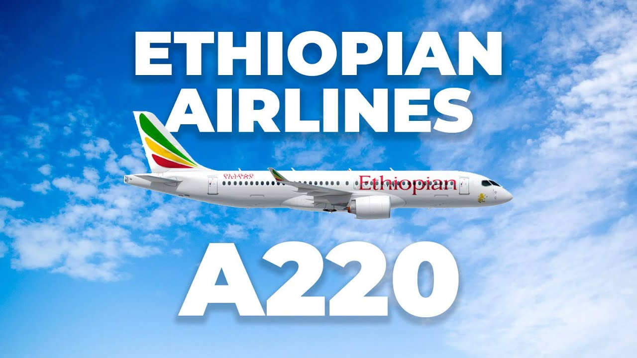 Ethiopian Airlines Will Definitely Consider The Airbus A220