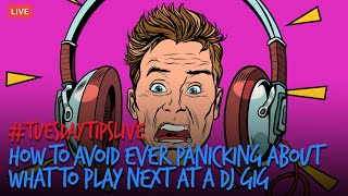 How To Avoid Ever Panicking About What To Play Next At A DJ Gig - TuesdayTipsLive - Online DJ School