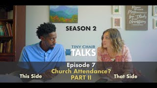 Tiny Chair Talks S2 Ep. 7 - Church Attendance Part 2