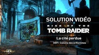Rise of the Tomb Raider - Défi - La Cité perdue - Comme des oriflammes