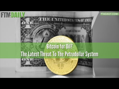 Bitcoin for Oil? The Latest Threat to the Petrodollar System