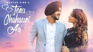 Tenu Chahauni Aa Mehtab Virk (Full Song) Shiddat | Nirmaan | Goldboy | Latest Punjabi Songs 2018 thumbnail
