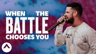 When The Battle Chooses You | Pastor Steven Furtick | Elevation Church