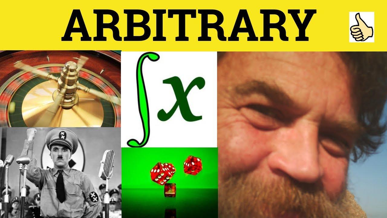 Arbitrary - Arbitrary Meaning - Arbitrary Examples