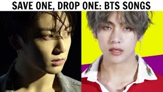 SAVE ONE, DROP ONE | BTS SONGS