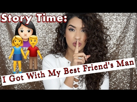 STORY TIME: I GOT WITH MY BEST FRIEND'S MAN