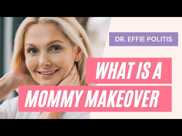 What is a Mommy Makeover? - Dr. Effie Politis