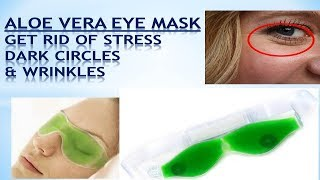 Aloe vera Gel Eye Mask - Get rid of Stress, Dark Circles and Wrinkles at Home.