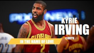 """Kyrie Irving 2017 Mix """"In The Name of Love"""