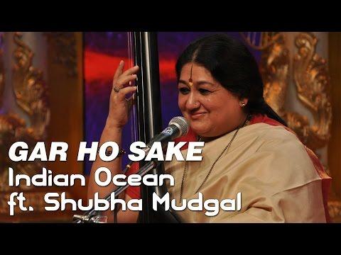 Gar Ho Sake - Indian Ocean ft. Shubha Mudgal | Tandanu