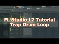 FL Studio 12 Tutorial How to make a Trap beat with Drums