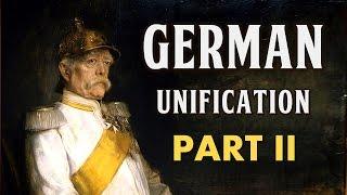 German Unification (Part II: Bismarck