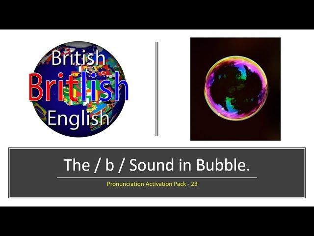 Improve your British English Pronunciation: The / b / Sound in Bubble
