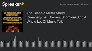 Queensryche, Dokken, Scorpions And A Whole Lot Of Music Talk