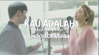 Video [Cover-Indo/Kor] KAU ADALAH - ISYANA SARASVATI (WITH HAN YOO RA) download MP3, 3GP, MP4, WEBM, AVI, FLV Agustus 2017