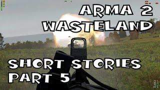 Arma 2 Wasteland: Short Stories - Part 5