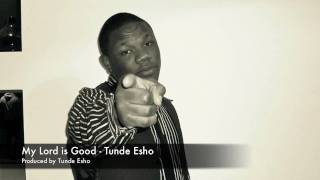 My Lord is Good by Tunde Esho