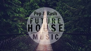 Pep & Rash Mix 2015 ᴴᴰ | Future House Music