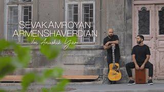 Sevak Amroyan & Armen Shaverdian - Im Anushik Yar 2021