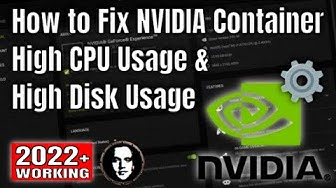 How to Fix NVIDIA Container High CPU Usage & High Disk Usage - nvcontainer.exe Solved [2020]