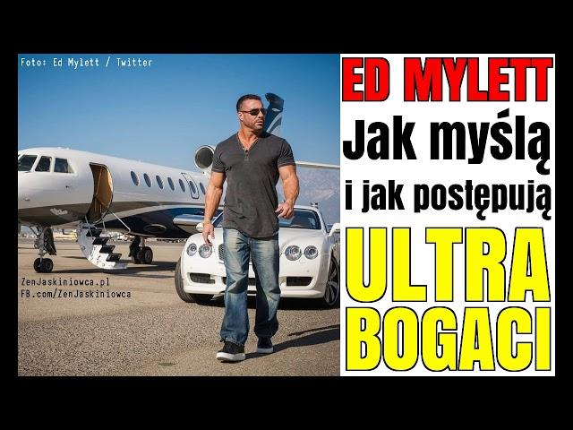 ED MYLETT jak myślą i jak postępują ultra-bogaci - Rafal Mazur ZenJaskiniowca.pl