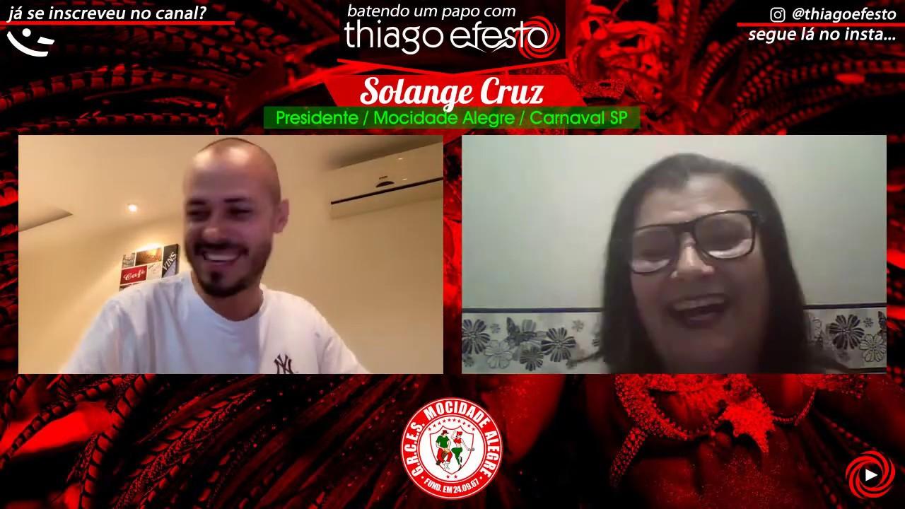 batendo um papo com Thiago Efesto: Solange Cruz (Presidente / Mocidade Alegre / Carnaval SP)