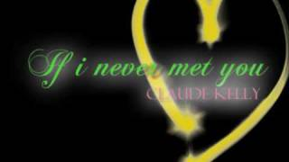 Claude Kelly - If i never met you (lyrics)
