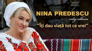 Iti dau viata tot ce vrei Album Nina Predescu Colaj NOU