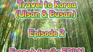 "[Eng] K story TV ""Let's travel to Korea"" Episode 2, (Ulsan and Busan) with French Family for 5D4N."