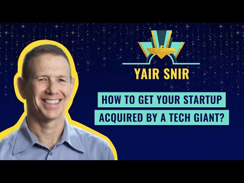 """How to get your startup acquired by a tech giant?"" by Yair Snir"