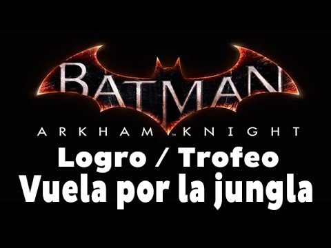 Batman Arkham Knight - Logro / Trofeo Vuela por la jungla (Run Through the Jungle)