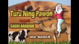 TURU NING PAWON versi ARAB SAUDI (cover) WA KANCIL