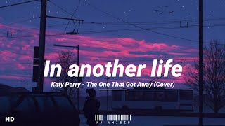 •The One That Got Away• (Lyrics) | in another life, I would be your girl