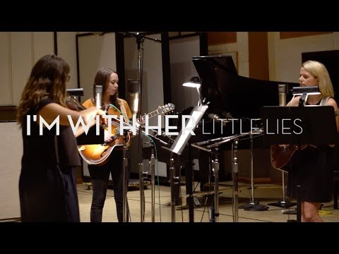 "I'm With Her - ""Little Lies"" [Official Video]"