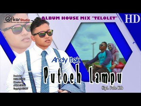 ANDY ITEK - PUTOH LAMPU ( Album House Mix Telolet ) HD Video Quality 2017