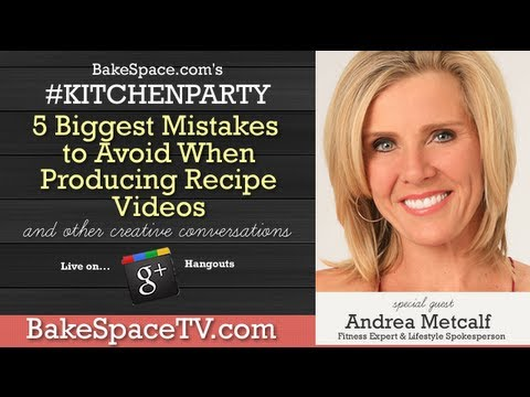 Top 5 Mistakes to Avoid When Producing Recipe Videos with Andrea Metcalf on #KitchenParty