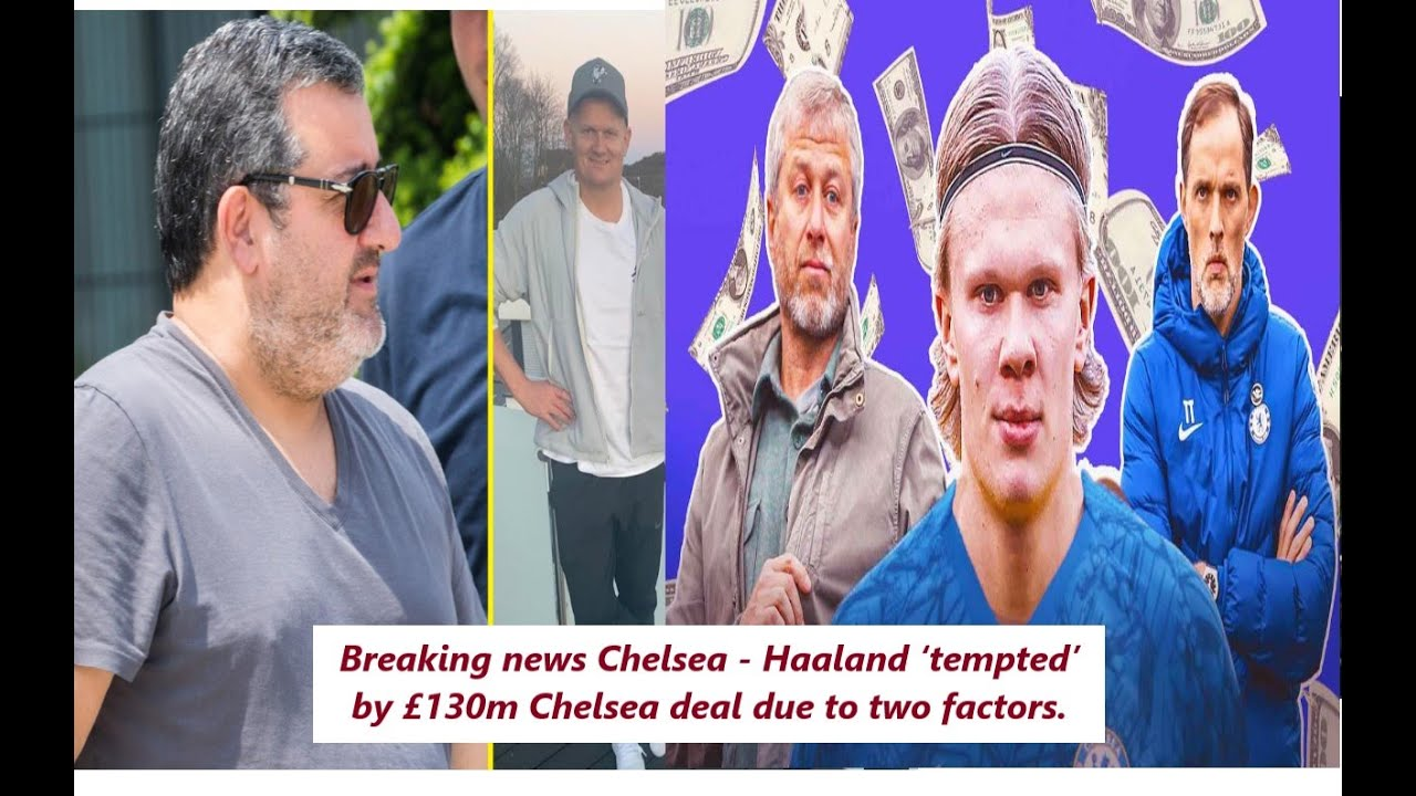 Breaking news Chelsea - Haaland 'tempted' by £130m Chelsea deal due to two factors.