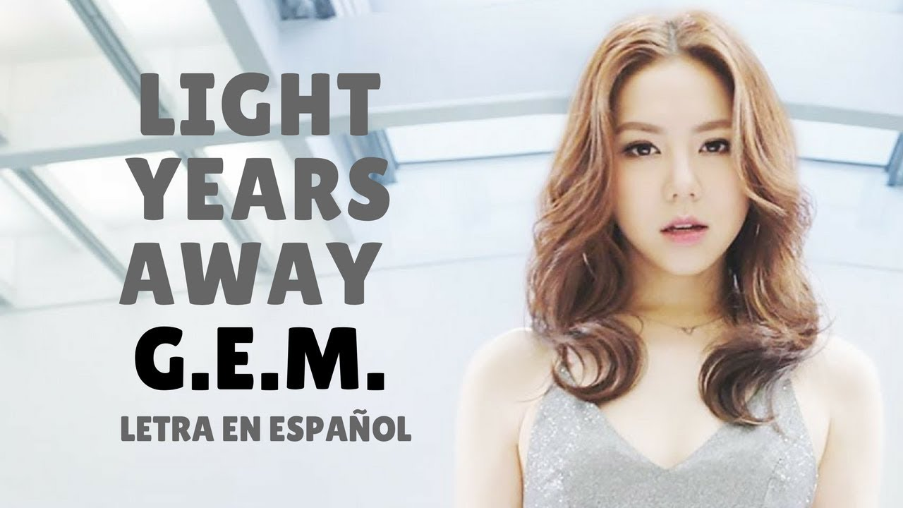 G E M  - LIGHT YEARS AWAY (光年之外) /Sub Español/Pinyin/Chino