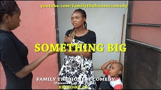 SOMETHING BIG (Family The Honest Comedy)(Episode 43)